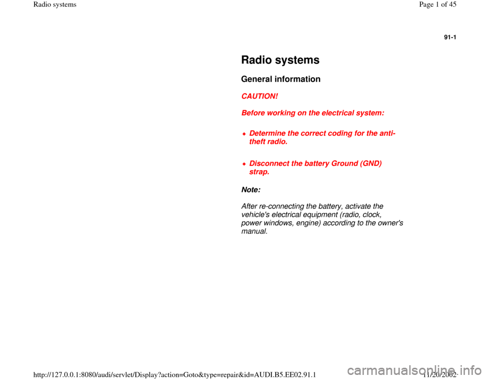 AUDI A4 1999 B5 / 1.G Radio System Workshop Manual 91-1         Radio systems        General information         CAUTION!        Before working on the electrical system:        Determine the correct coding for the anti- theft radio.       Disconnect t