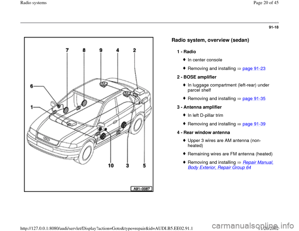 AUDI A4 1995 B5 / 1.G Radio System User Guide 91-18      Radio system, overview (sedan)   1 -  Radio  In center consoleRemoving and installing   page 91 -23 2 -  BOSE amplifier  In luggage compartment (left-rear) under  parcel shelf Removing and
