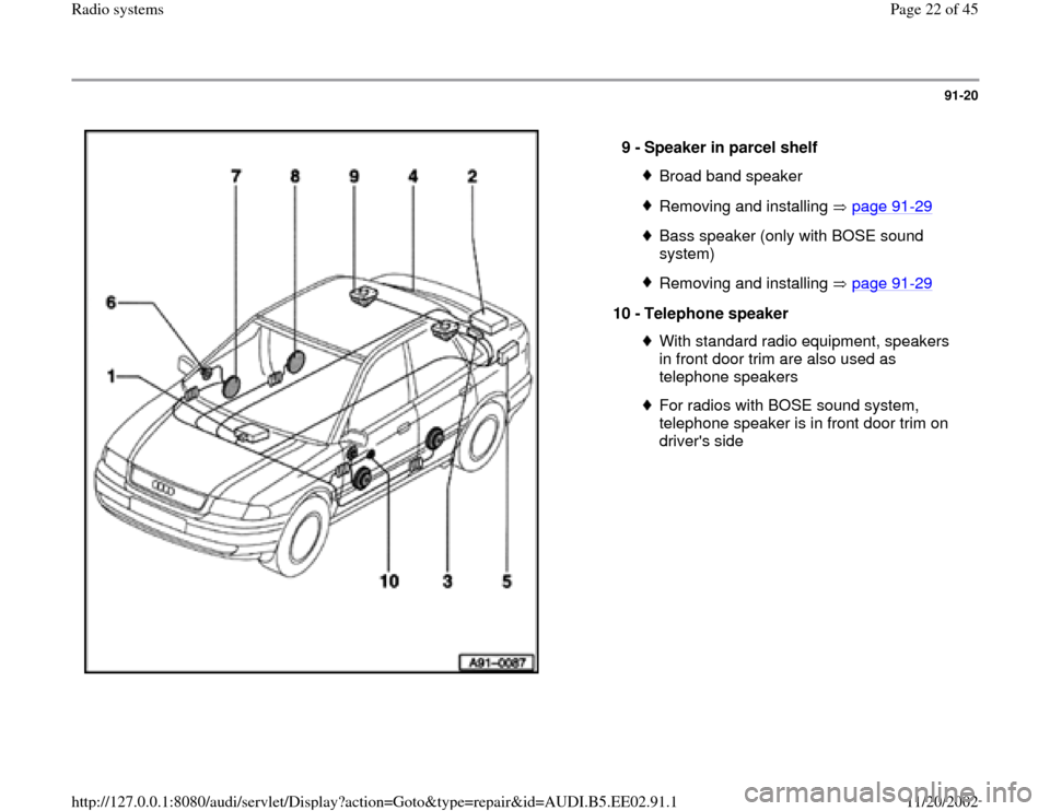 AUDI A4 1995 B5 / 1.G Radio System Owners Manual 91-20      9 -  Speaker in parcel shelf  Broad band speakerRemoving and installing   page 91 -29 Bass speaker (only with BOSE sound  system) Removing and installing   page 91 -29 10 -  Telephone speak