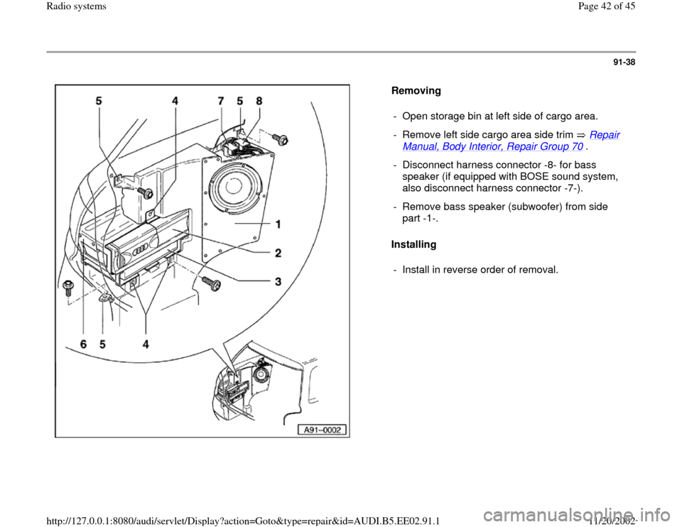 AUDI A4 2000 B5 / 1.G Radio System Service Manual 91-38      Removing   Installing   -  Open storage bin at left side of cargo area. -  Remove left side cargo area side trim   Repair  Manual, Body Interior, Repair Group 70  .  -  Disconnect harness c