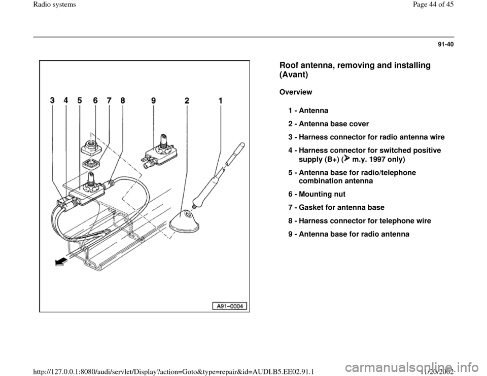 AUDI A4 2000 B5 / 1.G Radio System Service Manual 91-40      Roof antenna, removing and installing  (Avant)   Overview   1 -  Antenna  2 -  Antenna base cover  3 -  Harness connector for radio antenna wire  4 -  Harness connector for switched positiv