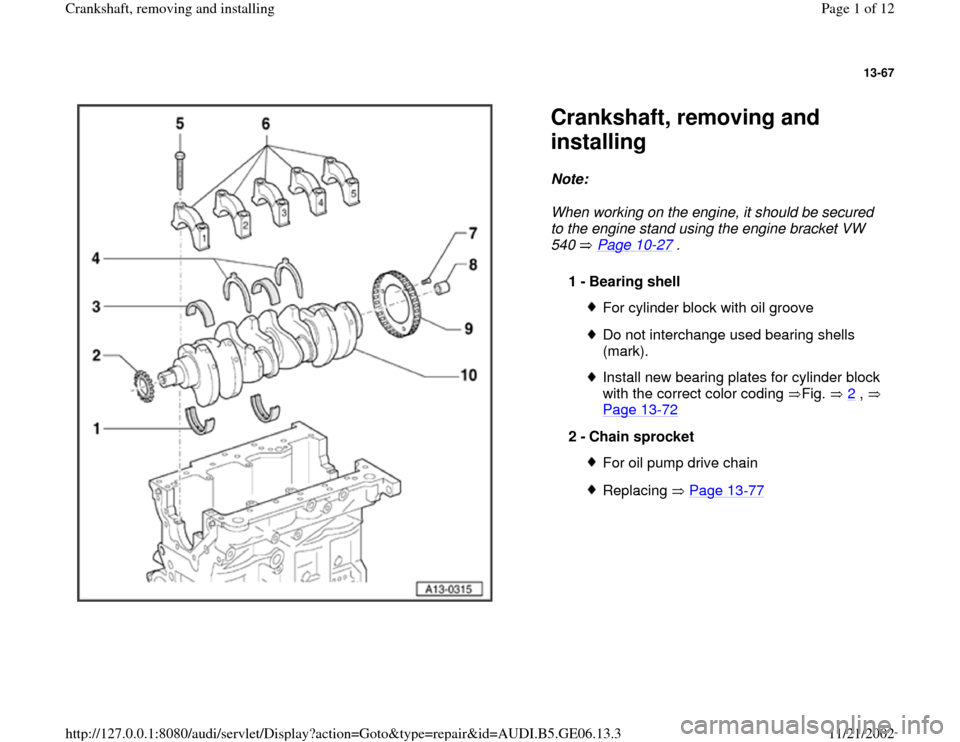 AUDI A4 1997 B5 / 1.G AWM Engine Crankshaft Remove And Install Workshop Manual 13-67      Crankshaft, removing and  installing Note:   When working on the engine, it should be secured  to the engine stand using the engine bracket VW  540  Page 10 -27  .  1 -  Bearing shell  For