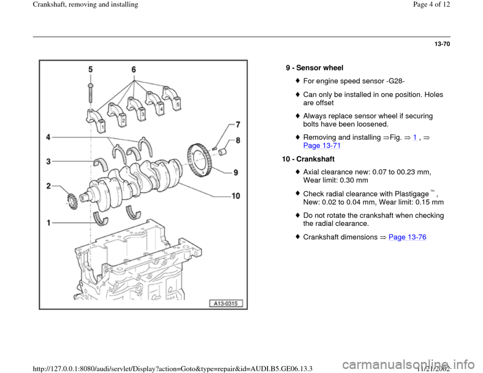 AUDI A4 1997 B5 / 1.G AWM Engine Crankshaft Remove And Install Workshop Manual 13-70      9 -  Sensor wheel  For engine speed sensor -G28-Can only be installed in one position. Holes  are offset Always replace sensor wheel if securing  bolts have been loosened. Removing and inst