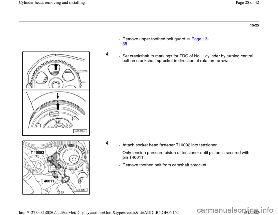 AUDI A4 1997 B5 / 1.G AWM Engine Cylinder Head Remove And Install Owners Manual 15-25        -  Remove upper toothed belt guard   Page 13 - 35  .       -  Set crankshaft to markings for TDC of No. 1 cylinder by turning central  bolt on crankshaft sprocket in direction of rotation