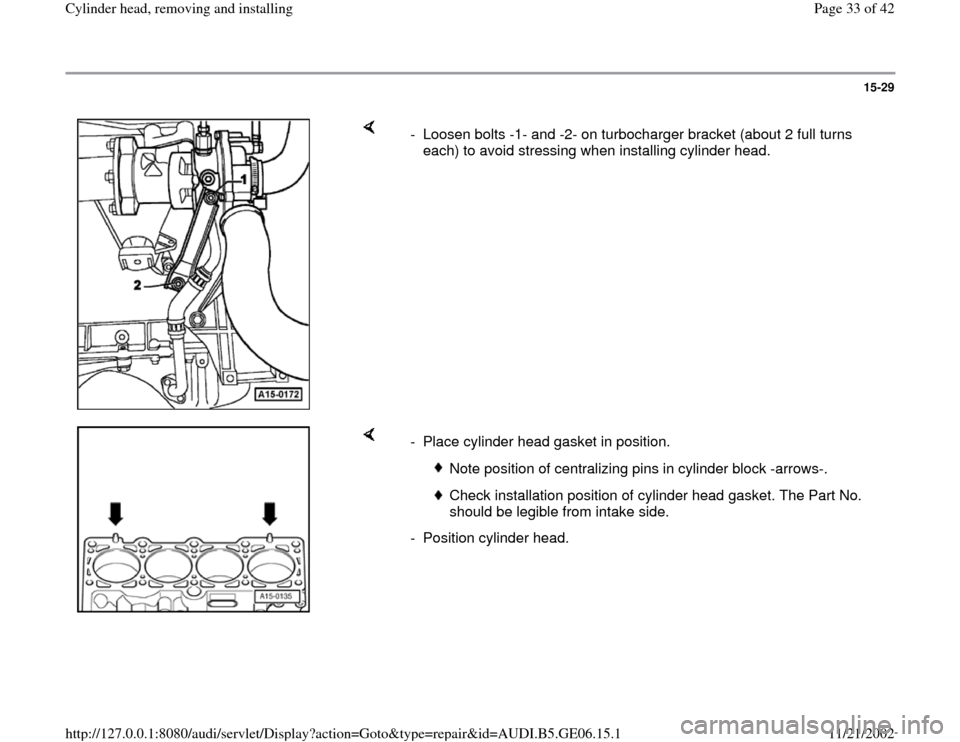AUDI A4 1995 B5 / 1.G AWM Engine Cylinder Head Remove And Install Owners Guide 15-29        -  Loosen bolts -1- and -2- on turbocharger bracket (about 2 full turns  each) to avoid stressing when installing cylinder head.       -  Place cylinder head gasket in position.   Note po