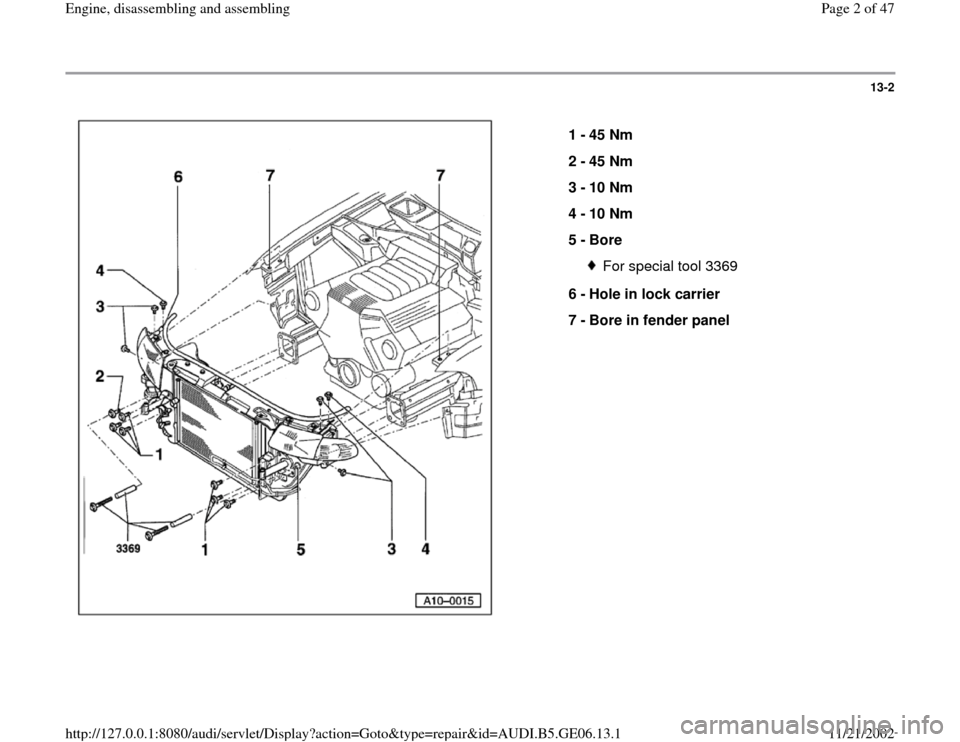 AUDI A4 1997 B5 / 1.G AWM Engine Assembly Workshop Manual 13-2      1 -  45 Nm  2 -  45 Nm  3 -  10 Nm  4 -  10 Nm  5 -  Bore  For special tool 3369 6 -  Hole in lock carrier  7 -  Bore in fender panel  Pa ge 2 of 47 En gine, disassemblin g and assemblin g 1