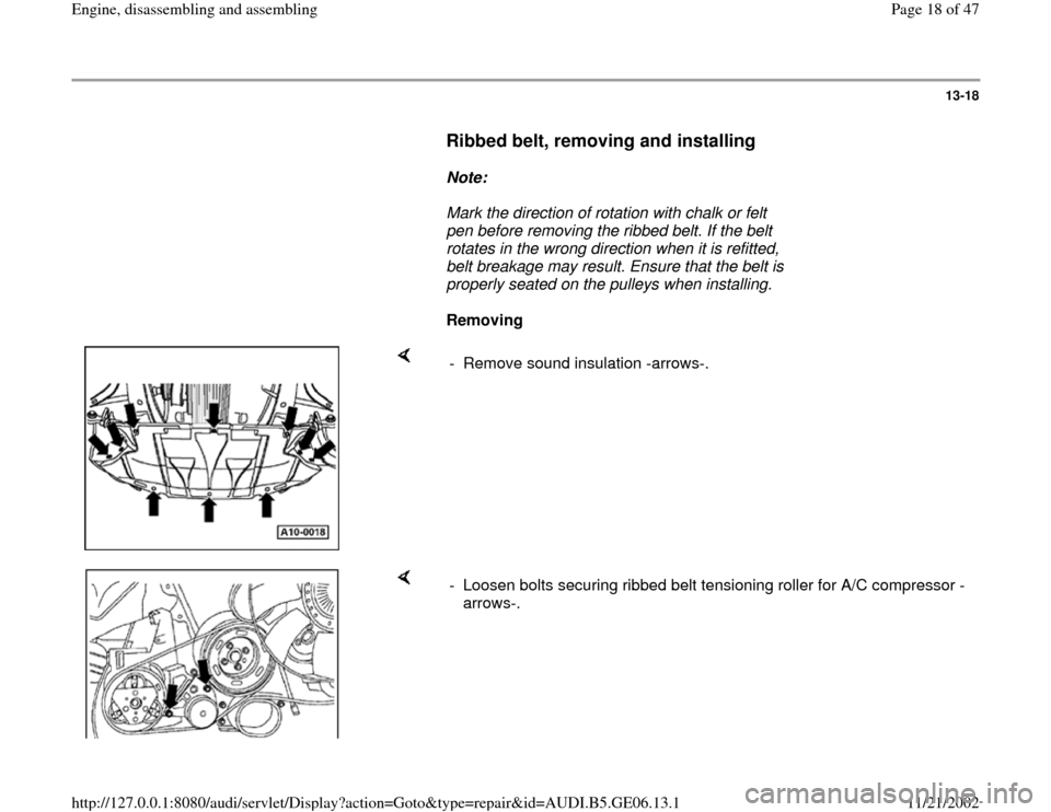 AUDI A4 1995 B5 / 1.G AWM Engine Assembly User Guide 13-18        Ribbed belt, removing and installing         Note:        Mark the direction of rotation with chalk or felt  pen before removing the ribbed belt. If the belt  rotates in the wrong directi