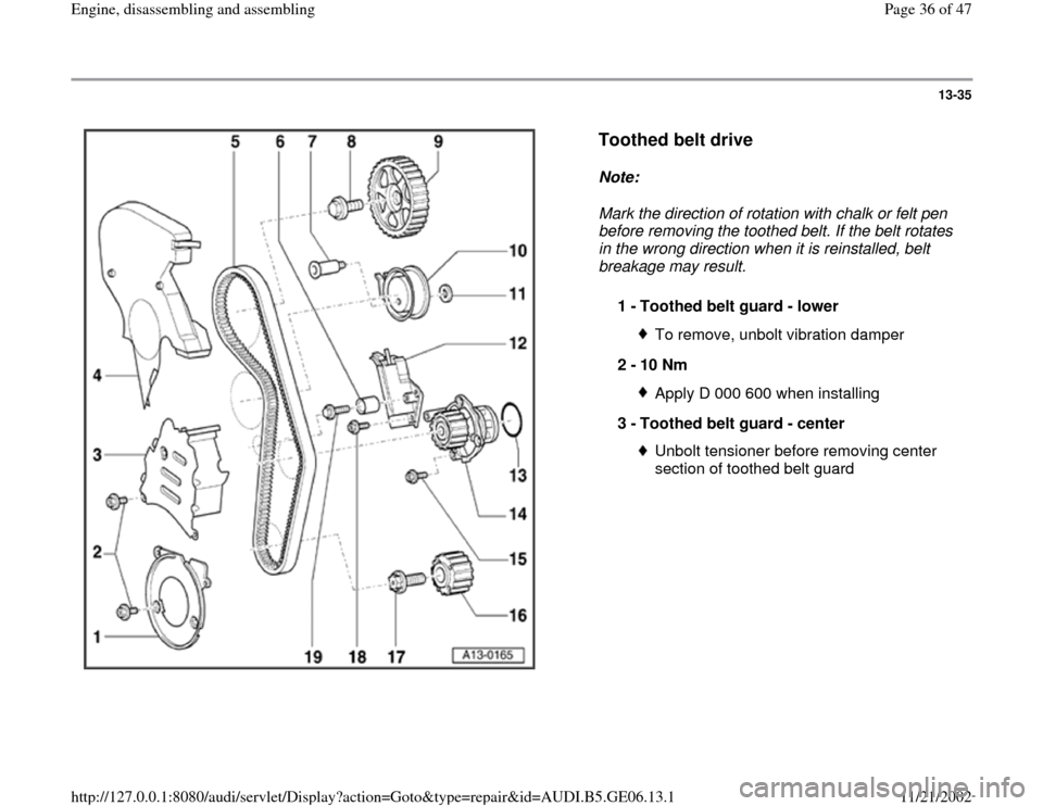 AUDI A4 1997 B5 / 1.G AWM Engine Assembly Owners Guide 13-35      Toothed belt drive   Note:   Mark the direction of rotation with chalk or felt pen  before removing the toothed belt. If the belt rotates  in the wrong direction when it is reinstalled, bel