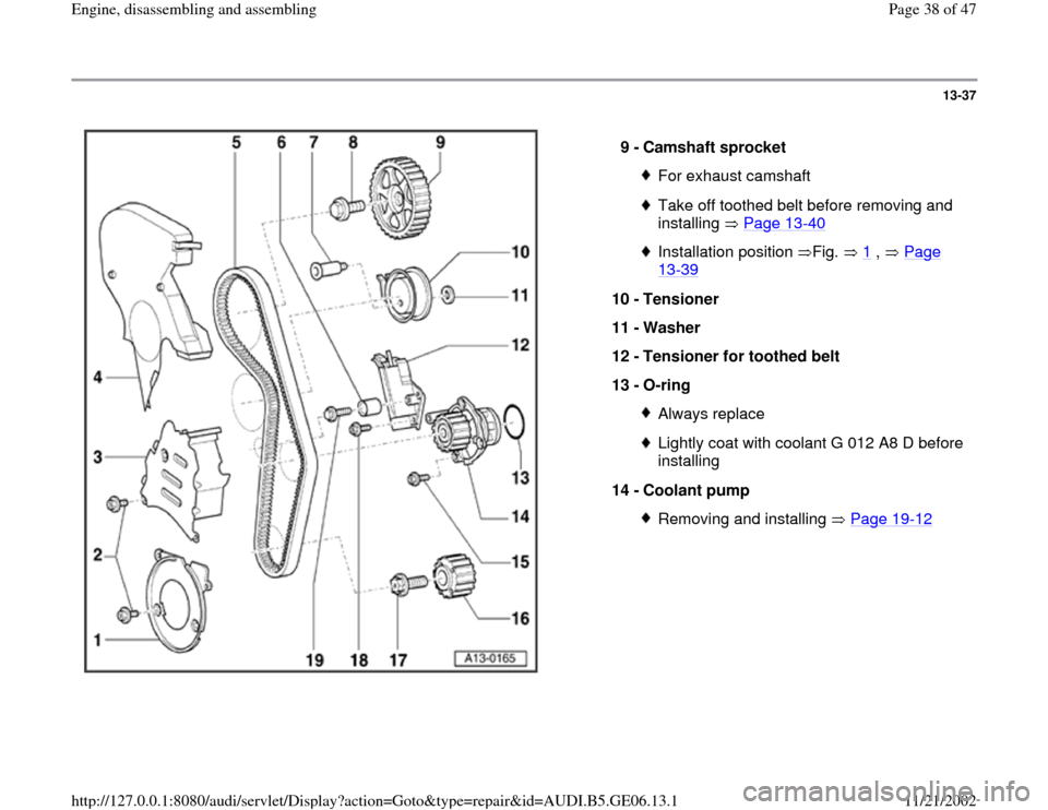 AUDI A4 1997 B5 / 1.G AWM Engine Assembly Owners Guide 13-37      9 -  Camshaft sprocket  For exhaust camshaftTake off toothed belt before removing and  installing  Page 13 -40   Installation position Fig.  1  ,   Page  13 -39   10 -  Tensioner  11 -  Was