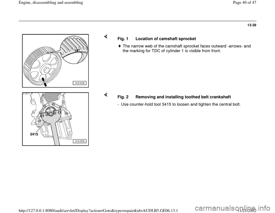 AUDI A4 1997 B5 / 1.G AWM Engine Assembly Owners Guide 13-39        Fig. 1  Location of camshaft sprocket The narrow web of the camshaft sprocket faces outward -arrows- and  the marking for TDC of cylinder 1 is visible from front.       Fig. 2  Removing a