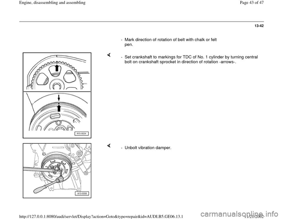 AUDI A4 1999 B5 / 1.G AWM Engine Assembly Service Manual 13-42        -  Mark direction of rotation of belt with chalk or felt  pen.       -  Set crankshaft to markings for TDC of No. 1 cylinder by turning central  bolt on crankshaft sprocket in direction o