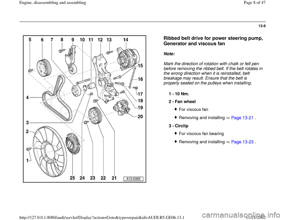 AUDI A4 1997 B5 / 1.G AWM Engine Assembly Workshop Manual 13-8      Ribbed belt drive for power steering pump,  Generator and viscous fan   Note:   Mark the direction of rotation with chalk or felt pen  before removing the ribbed belt. If the belt rotates in