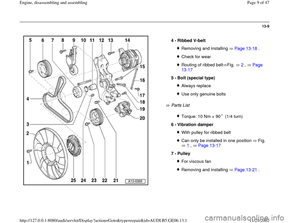 AUDI A4 1997 B5 / 1.G AWM Engine Assembly Workshop Manual 13-9       Parts List    4 -  Ribbed V-belt  Removing and installing   Page 13 -18  . Check for wearRouting of ribbed belt Fig.   2  ,   Page  13 -17   5 -  Bolt (special type)  Always replaceUse only