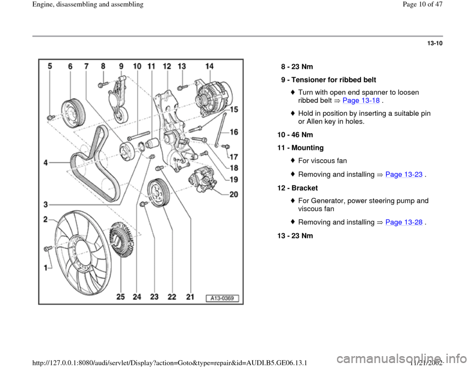 AUDI A4 1997 B5 / 1.G AWM Engine Assembly Workshop Manual 13-10      8 -  23 Nm  9 -  Tensioner for ribbed belt  Turn with open end spanner to loosen  ribbed belt   Page 13 -18  .  Hold in position by inserting a suitable pin  or Allen key in holes.  10 -  4