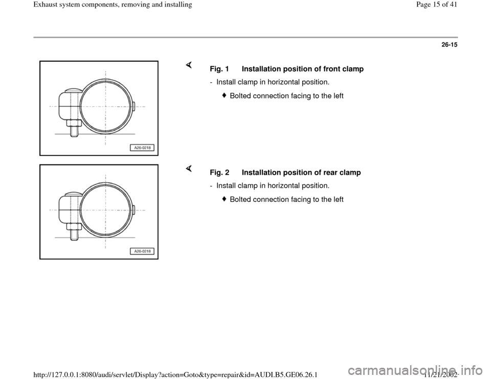 AUDI A4 1998 B5 / 1.G AWM Engine Exhaust System Components User Guide 26-15        Fig. 1  Installation position of front clamp -  Install clamp in horizontal position.   Bolted connection facing to the left      Fig. 2  Installation position of rear clamp -  Install cl
