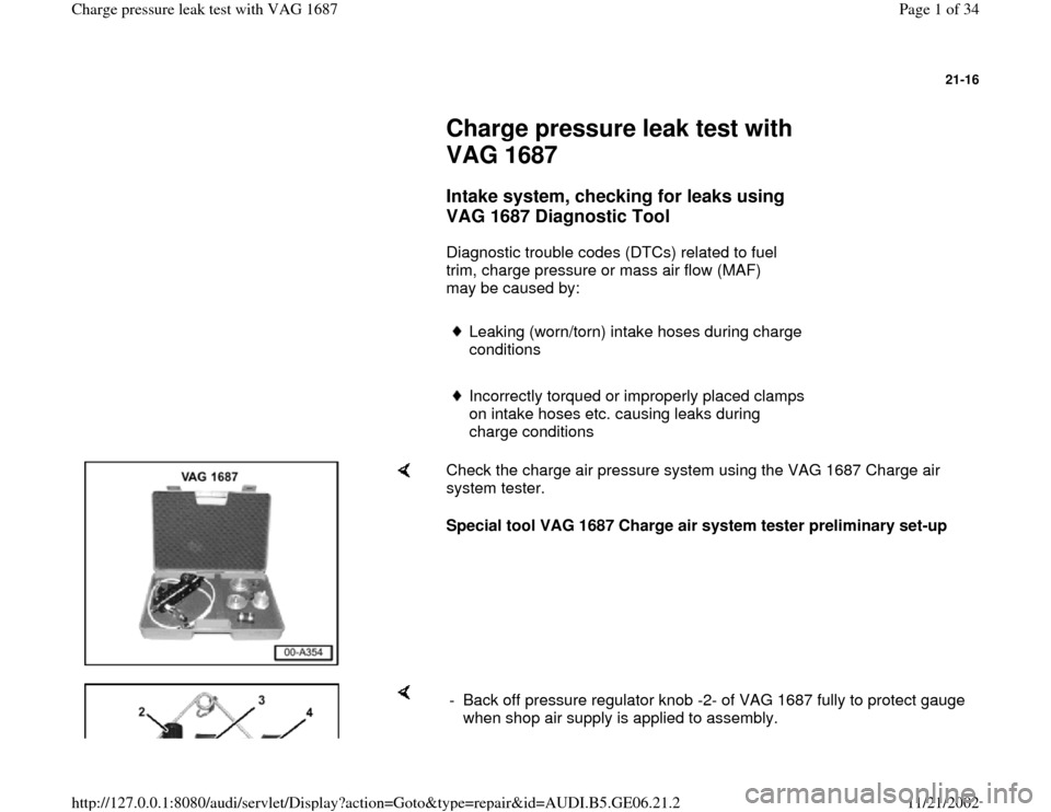 AUDI A4 1997 B5 / 1.G AWM Engine Charge Pressure Leak Test Workshop Manual 21-16         Charge pressure leak test with  VAG 1687        Intake system, checking for leaks using  VAG 1687 Diagnostic Tool         Diagnostic trouble codes (DTCs) related to fuel  trim, charge pr