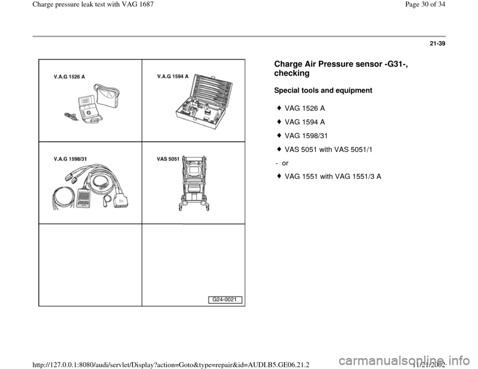 AUDI A4 1998 B5 / 1.G AWM Engine Charge Pressure Leak Test Owners Manual 21-39      Charge Air Pressure sensor -G31-,  checking   Special tools and equipment     VAG 1526 A  VAG 1594 A  VAG 1598/31  VAS 5051 with VAS 5051/1 - or   VAG 1551 with VAG 1551/3 A Pa ge 30 of 34