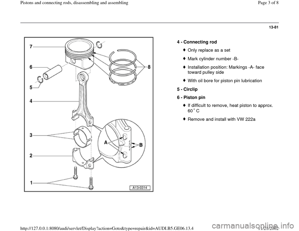 AUDI A4 1997 B5 / 1.G AWM Engine Pistons And Connecting Rods Workshop Manual 13-81      4 -  Connecting rod  Only replace as a setMark cylinder number -B-Installation position: Markings -A- face  toward pulley side With oil bore for piston pin lubrication 5 -  Circlip  6 -  Pi