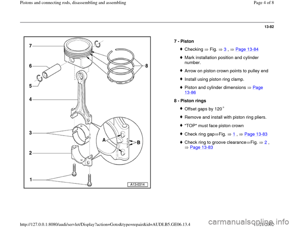 AUDI A4 1997 B5 / 1.G AWM Engine Pistons And Connecting Rods Workshop Manual 13-82      7 -  Piston  Checking  Fig.  3  ,   Page 13 -84 Mark installation position and cylinder  number. Arrow on piston crown points to pulley endInstall using piston ring clamp.Piston and cylinde