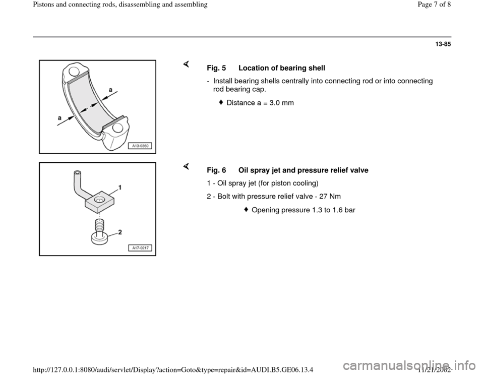 AUDI A4 1997 B5 / 1.G AWM Engine Pistons And Connecting Rods Workshop Manual 13-85        Fig. 5  Location of bearing shell -  Install bearing shells centrally into connecting rod or into connecting  rod bearing cap.    Distance a = 3.0 mm       Fig. 6  Oil spray jet and press