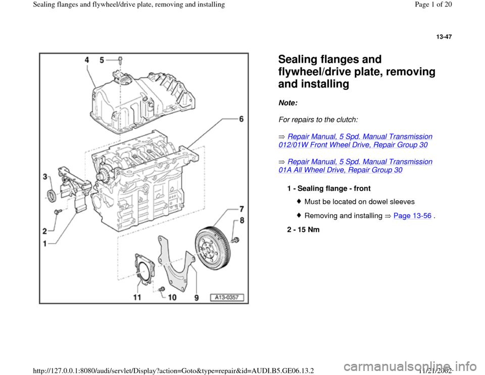 AUDI A4 1995 B5 / 1.G AWM Engine Sealing Flanfes And Flywheel Drive Plate Workshop Manual 13-47      Sealing flanges and  flywheel/drive plate, removing  and installing Note:   For repairs to the clutch:   Repair Manual, 5 Spd. Manual Transmission 012/01W Front Wheel Drive, Repair Group 30
