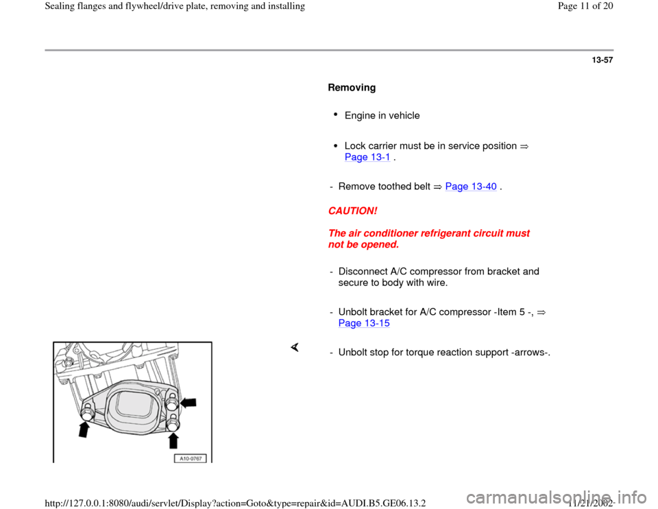 AUDI A4 1995 B5 / 1.G AWM Engine Sealing Flanfes And Flywheel Drive Plate User Guide 13-57        Removing         Engine in vehicle       Lock carrier must be in service position    Page 13 -1 .        -  Remove toothed belt   Page 13 -40  .       CAUTION!        The air conditioner