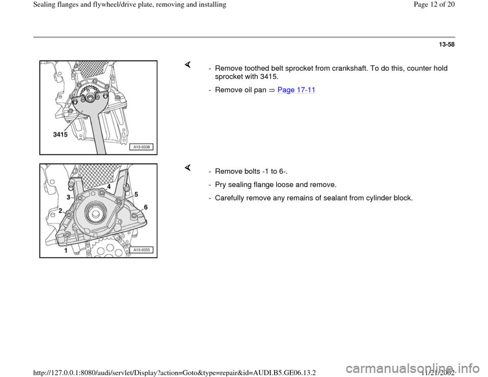 AUDI A4 1995 B5 / 1.G AWM Engine Sealing Flanfes And Flywheel Drive Plate User Guide 13-58        -  Remove toothed belt sprocket from crankshaft. To do this, counter hold  sprocket with 3415.  -  Remove oil pan   Page 17 -11      -  Remove bolts -1 to 6-.  -  Pry sealing flange loose
