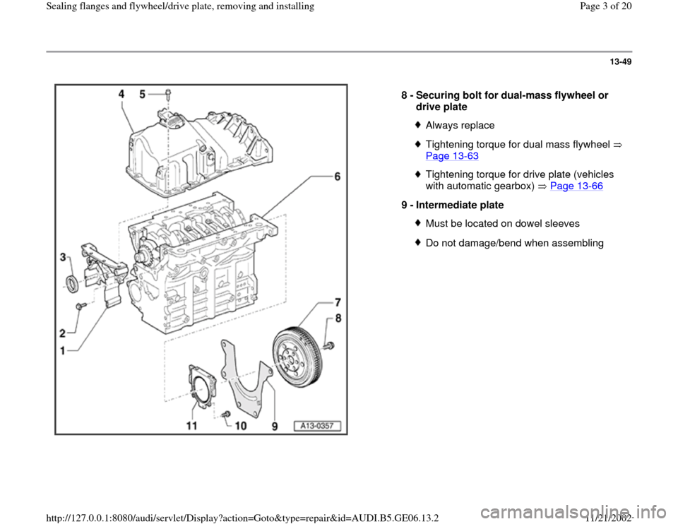 AUDI A4 1995 B5 / 1.G AWM Engine Sealing Flanfes And Flywheel Drive Plate Workshop Manual 13-49      8 -  Securing bolt for dual-mass flywheel or  drive plate  Always replaceTightening torque for dual mass flywheel  Page 13 -63   Tightening torque for drive plate (vehicles  with automatic