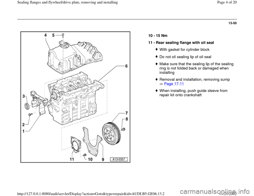 AUDI A4 1995 B5 / 1.G AWM Engine Sealing Flanfes And Flywheel Drive Plate Workshop Manual 13-50      10 -  15 Nm  11 -  Rear sealing flange with oil seal  With gasket for cylinder blockDo not oil sealing lip of oil sealMake sure that the sealing lip of the sealing  ring is not folded back