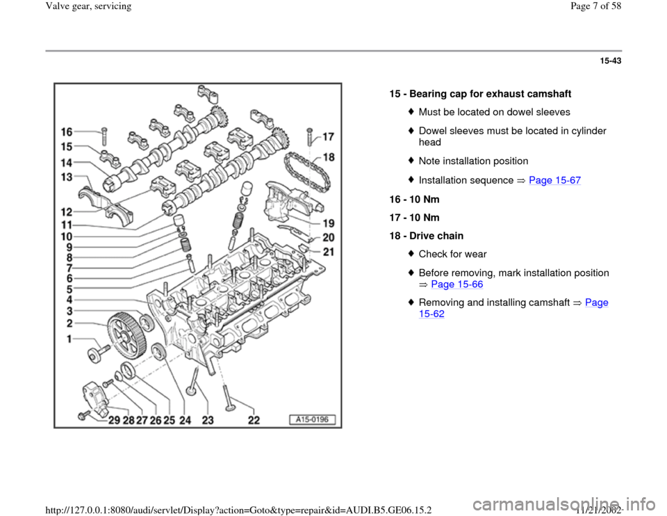 AUDI A4 1997 B5 / 1.G AWM Engine Valve Gear Service Workshop Manual 15-43      15 -  Bearing cap for exhaust camshaft  Must be located on dowel sleevesDowel sleeves must be located in cylinder  head Note installation positionInstallation sequence   Page 15 -67 16 -  1