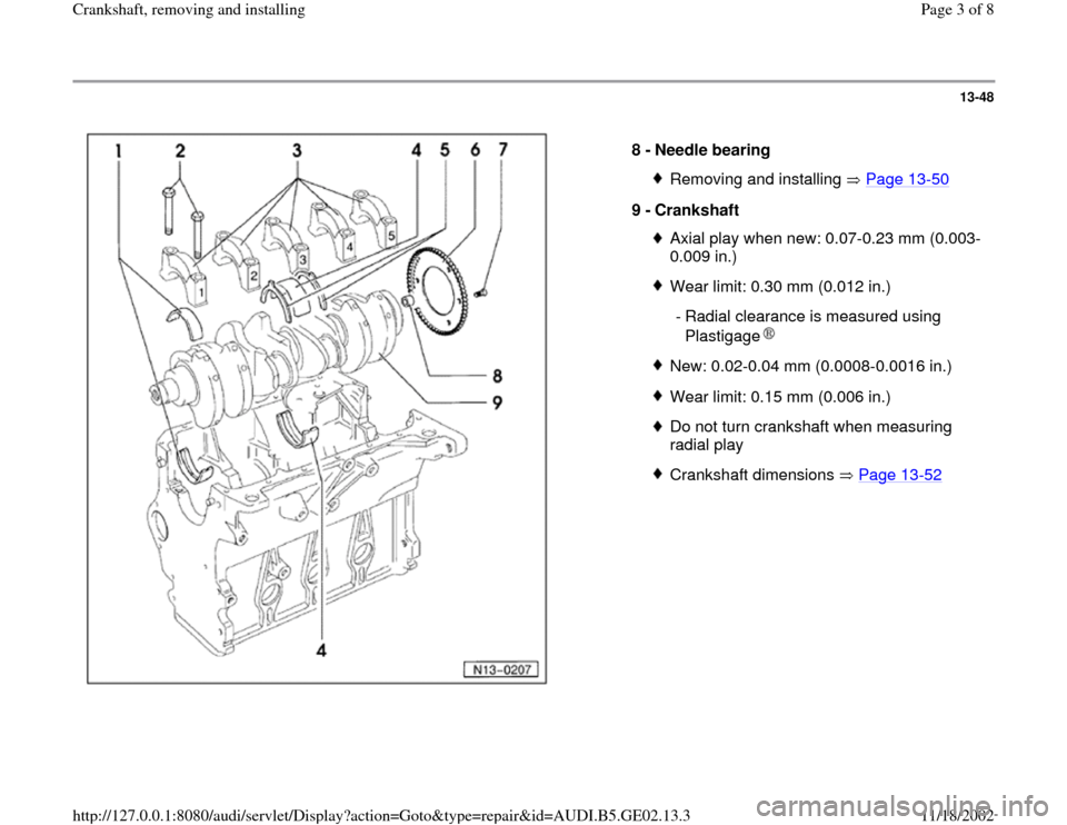 AUDI A4 1996 B5 / 1.G AEB ATW Engines Crankshaft Workshop Manual 13-48      8 -  Needle bearing  Removing and installing   Page 13 -50 9 -  Crankshaft  Axial play when new: 0.07-0.23 mm (0.003- 0.009 in.) Wear limit: 0.30 mm (0.012 in.)  - Radial clearance is measu