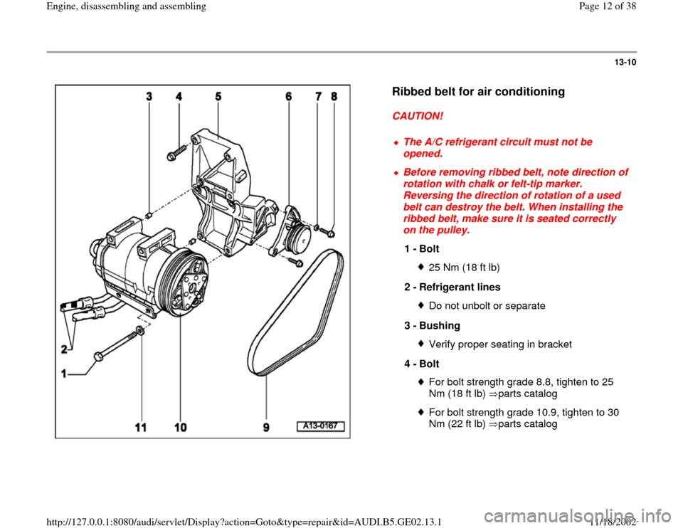 AUDI A4 1998 B5 / 1.G AEB ATW Engines Engine Assembly User Guide 13-10      Ribbed belt for air conditioning   CAUTION!    The A/C refrigerant circuit must not be  opened.   Before removing ribbed belt, note direction of  rotation with chalk or felt-tip marker.  Re