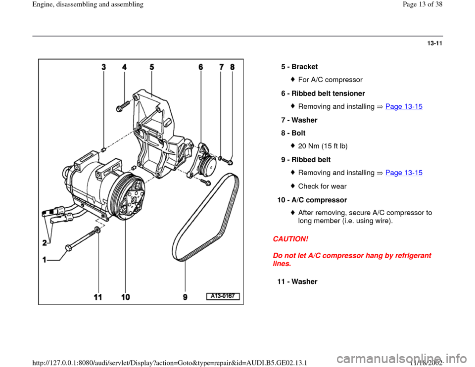 AUDI A4 1998 B5 / 1.G AEB ATW Engines Engine Assembly User Guide 13-11      CAUTION!  Do not let A/C compressor hang by refrigerant  lines.  5 -  Bracket  For A/C compressor  6 -  Ribbed belt tensioner Removing and installing   Page 13 -15 7 -  Washer  8 -  Bolt  2