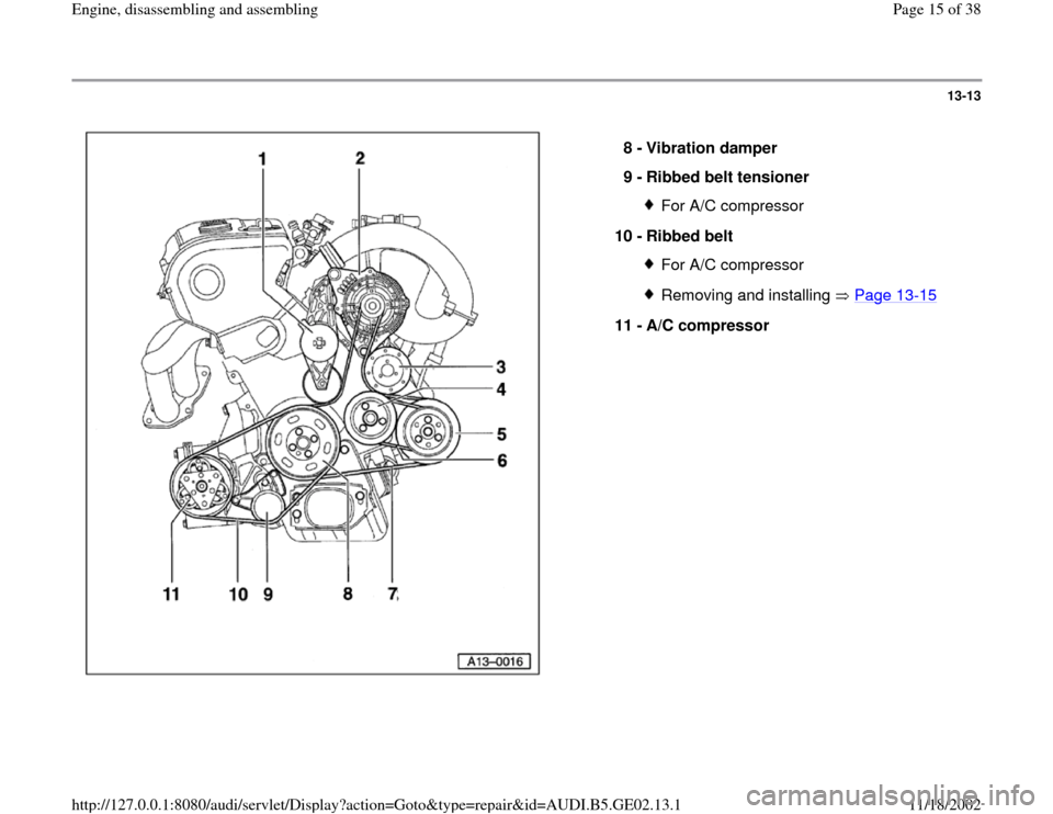 AUDI A4 1998 B5 / 1.G AEB ATW Engines Engine Assembly User Guide 13-13      8 -  Vibration damper  9 -  Ribbed belt tensioner  For A/C compressor 10 -  Ribbed belt For A/C compressor Removing and installing   Page 13 -15 11 -  A/C compressor  Pa ge 15 of 38 En gine