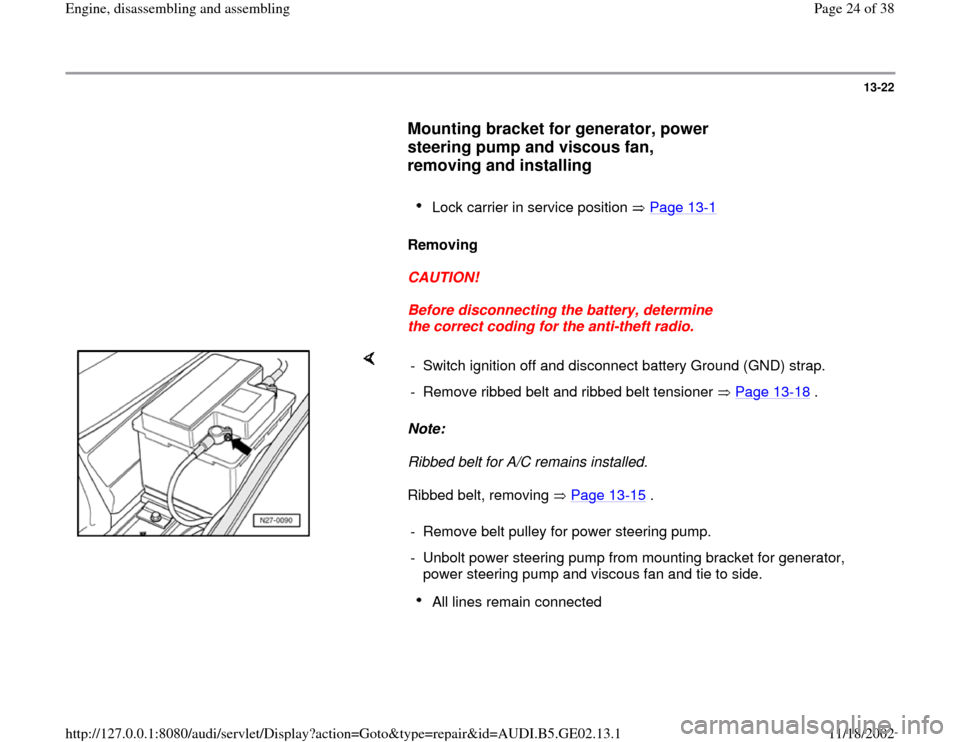 AUDI TT 1995 8N / 1.G AEB ATW Engines Engine Assembly Owners Manual 13-22        Mounting bracket for generator, power  steering pump and viscous fan,  removing and installing         Lock carrier in service position   Page 13 -1        Removing         CAUTION!
