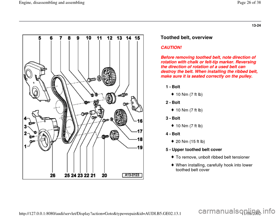 AUDI TT 1995 8N / 1.G AEB ATW Engines Engine Assembly Owners Manual 13-24      Toothed belt, overview   CAUTION!  Before removing toothed belt, note direction of  rotation with chalk or felt-tip marker. Reversing  the direction of rotation of a used belt can  destroy