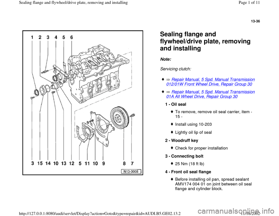AUDI A3 1995 8L / 1.G AEB ATW Engines Sealing Flanges And Flywheel Driveplate Workshop Manual 13-36      Sealing flange and  flywheel/drive plate, removing  and installing Note:   Servicing clutch:     Repair Manual, 5 Spd. Manual Transmission  012/01W Front Wheel Drive, Repair Group 30      R