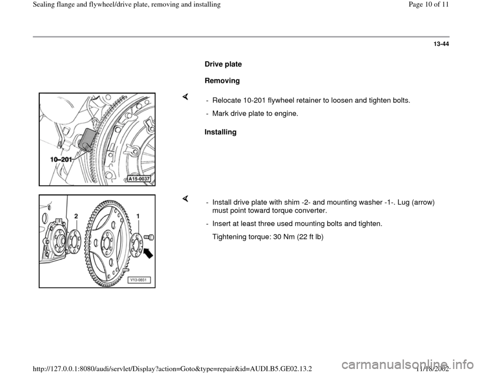 AUDI A3 1995 8L / 1.G AEB ATW Engines Sealing Flanges And Flywheel Driveplate Workshop Manual 13-44        Drive plate         Removing        Installing   -  Relocate 10-201 flywheel retainer to loosen and tighten bolts. -  Mark drive plate to engine.       -  Install drive plate with shim -2