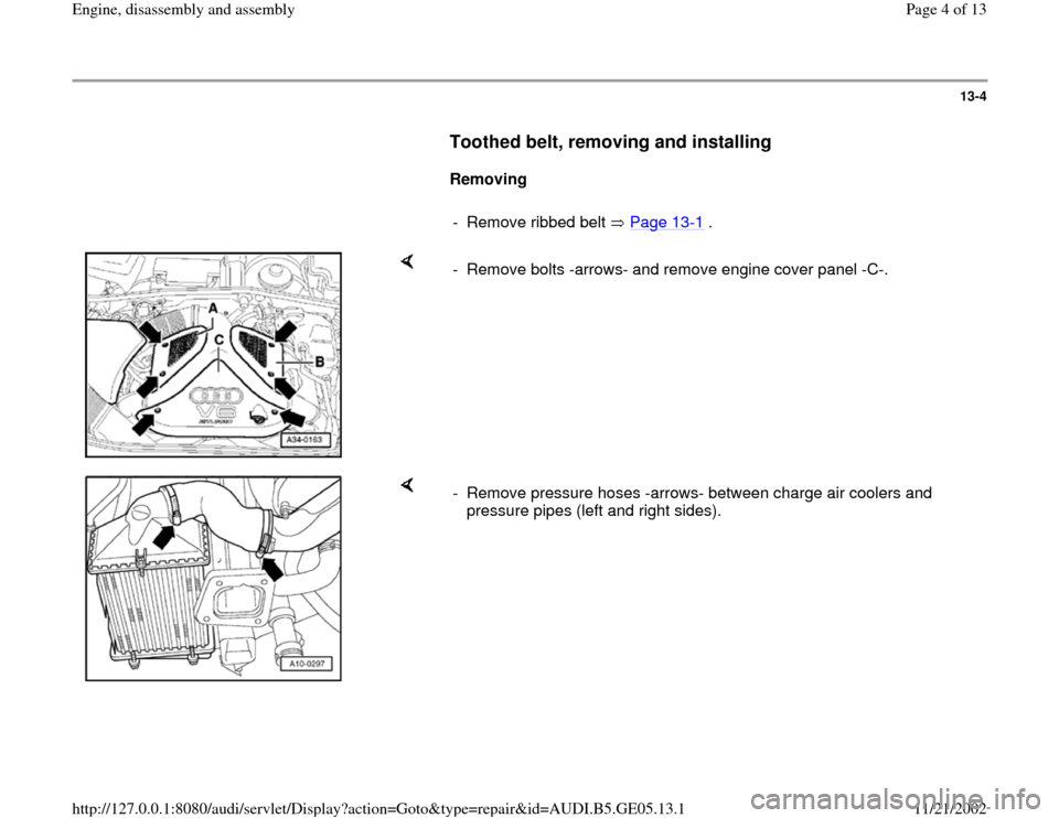 AUDI A4 1996 B5 / 1.G APB Engine Assembly Workshop Manual 13-4        Toothed belt, removing and installing         Removing        -  Remove ribbed belt   Page 13 -1 .      -  Remove bolts -arrows- and remove engine cover panel -C-.       -  Remove pressure