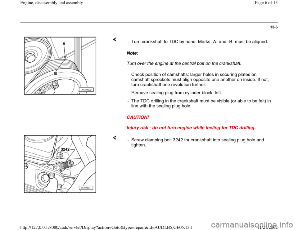 AUDI A4 1996 B5 / 1.G APB Engine Assembly Workshop Manual 13-6        Note:   Turn over the engine at the central bolt on the crankshaft.   CAUTION!  Injury risk - do not turn engine while feeling for TDC drilling.  -  Turn crankshaft to TDC by hand. Marks -