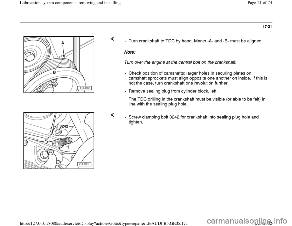 AUDI A4 1996 B5 / 1.G APB Engine Lubrication System Components Owners Manual 17-21        Note:   Turn over the engine at the central bolt on the crankshaft.   -  Turn crankshaft to TDC by hand. Marks -A- and -B- must be aligned.  -  Check position of camshafts: larger holes i