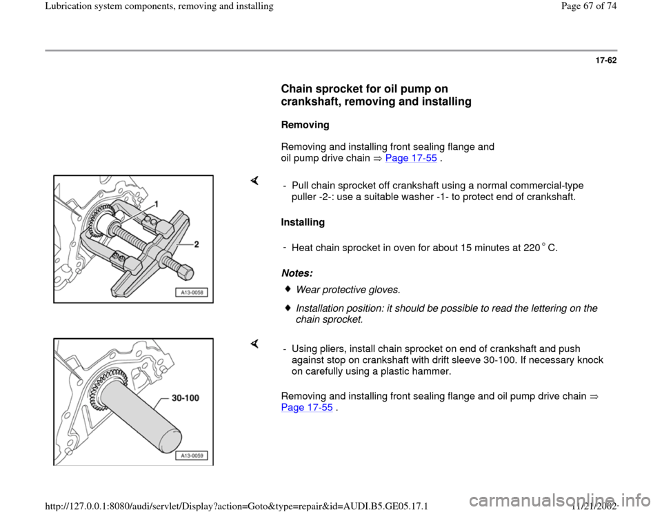 AUDI A4 2000 B5 / 1.G APB Engine Lubrication System Components Repair Manual 17-62        Chain sprocket for oil pump on  crankshaft, removing and installing         Removing         Removing and installing front sealing flange and  oil pump drive chain   Page 17 -55  .