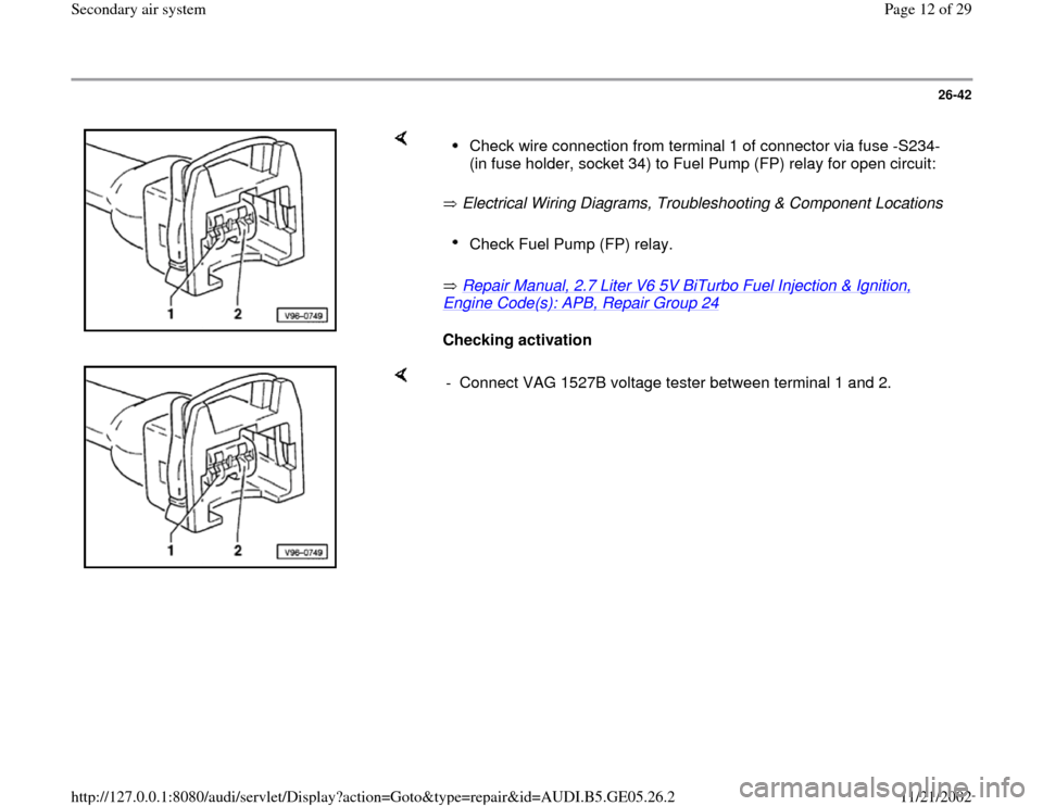 AUDI A4 1998 B5 / 1.G APB Engine Secondary Air System User Guide 26-42         Electrical Wiring Diagrams, Troubleshooting & Component Locations     Repair Manual, 2.7 Liter V6 5V BiTurbo Fuel Injection & Ignition,  Engine Code(s): APB, Repair Group 24     Checking