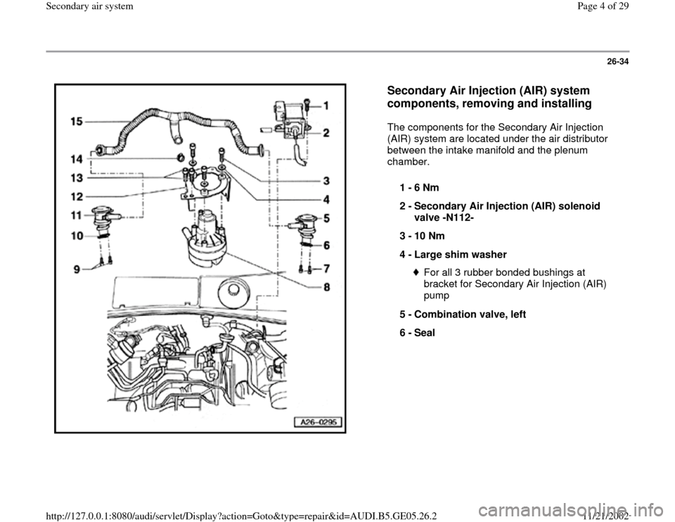 AUDI A4 1999 B5 / 1.G APB Engine Secondary Air System Workshop Manual 26-34      Secondary Air Injection (AIR) system  components, removing and installing   The components for the Secondary Air Injection  (AIR) system are located under the air distributor  between the i
