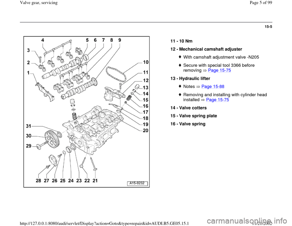 AUDI A4 1998 B5 / 1.G APB Engine Valve Gear Service Workshop Manual 15-5      11 -  10 Nm  12 -  Mechanical camshaft adjuster  With camshaft adjustment valve -N205Secure with special tool 3366 before  removing  Page 15 -75   13 -  Hydraulic lifter  Notes  Page 15 -88