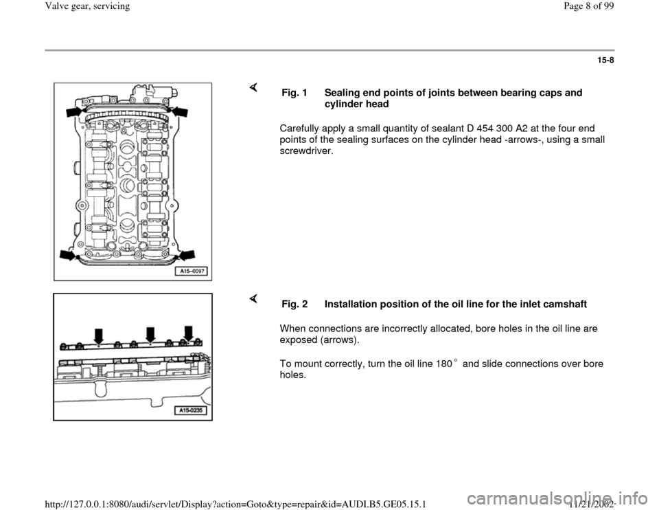 AUDI A4 1998 B5 / 1.G APB Engine Valve Gear Service Workshop Manual 15-8        Carefully apply a small quantity of sealant D 454 300 A2 at the four end  points of the sealing surfaces on the cylinder head -arrows-, using a small  screwdriver.  Fig. 1  Sealing end poi