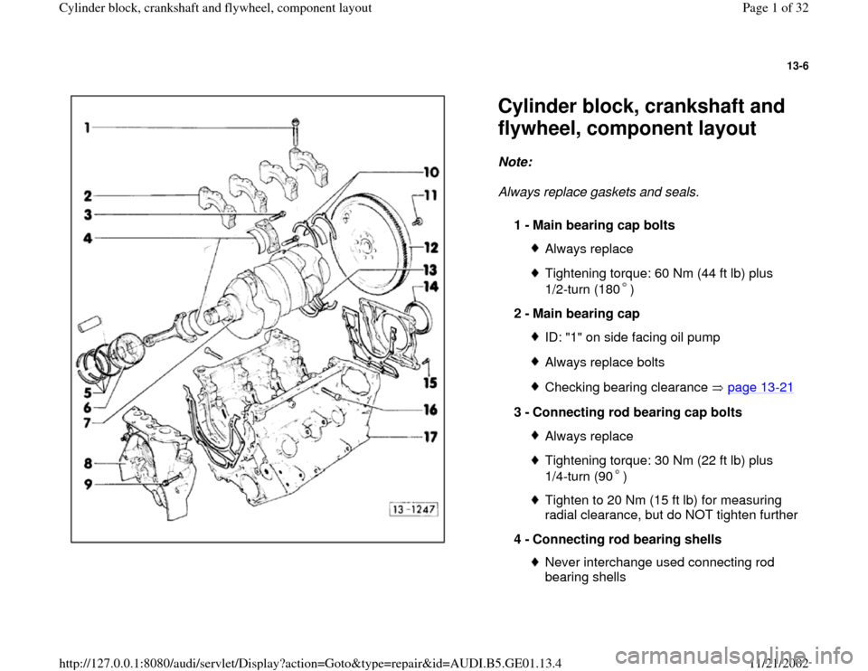 AUDI A4 1995 B5 / 1.G AFC Engine Cylinder Block Crankshaft And Flywheel Component Assembly Manual 13-6      Cylinder block, crankshaft and  flywheel, component layout Note:   Always replace gaskets and seals.  1 -  Main bearing cap bolts  Always replaceTightening torque: 60 Nm (44 ft lb) plus  1/2