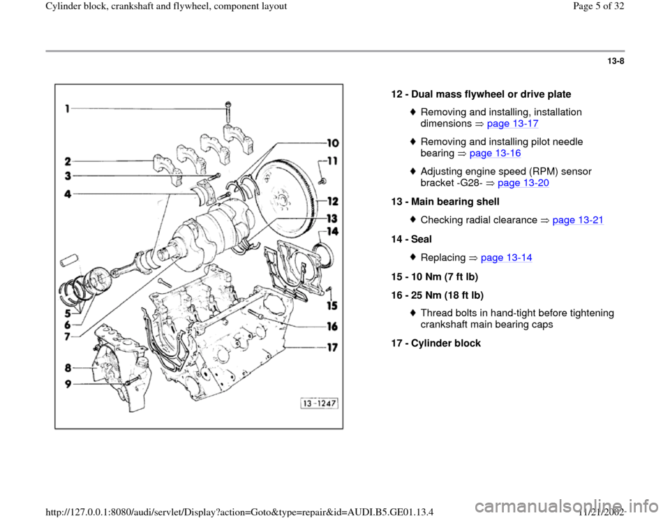 AUDI A4 1995 B5 / 1.G AFC Engine Cylinder Block Crankshaft And Flywheel Component Assembly Manual 13-8      12 -  Dual mass flywheel or drive plate  Removing and installing, installation  dimensions  page 13 -17   Removing and installing pilot needle  bearing  page 13 -16   Adjusting engine speed