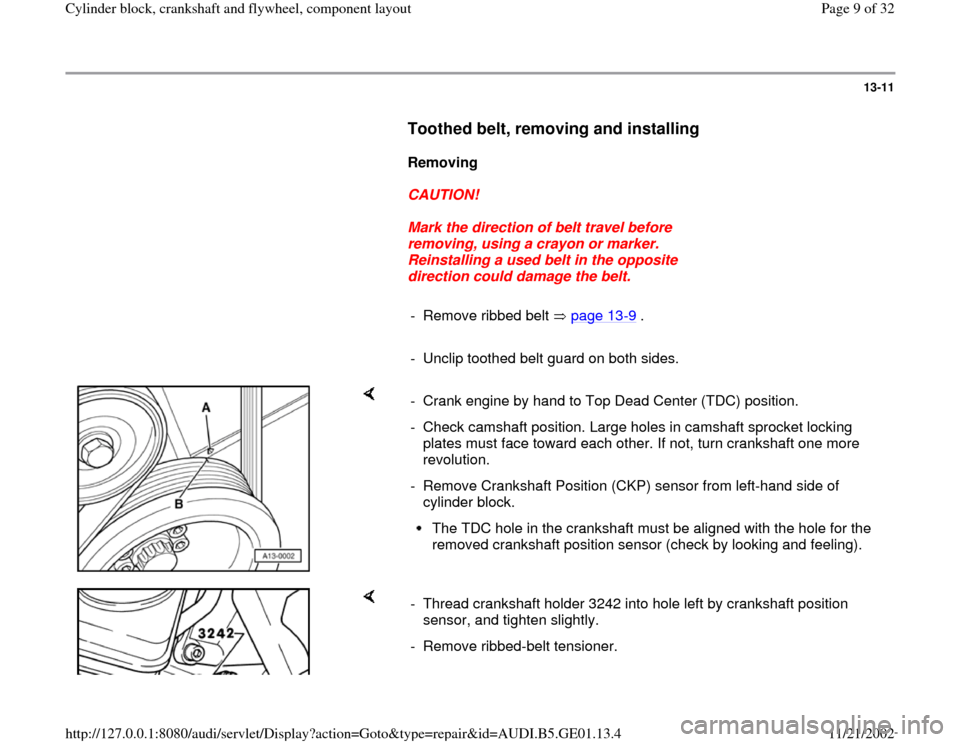AUDI A4 1995 B5 / 1.G AFC Engine Cylinder Block Crankshaft And Flywheel Component Assembly Manual 13-11        Toothed belt, removing and installing         Removing         CAUTION!        Mark the direction of belt travel before  removing, using a crayon or marker.  Reinstalling a used belt in t