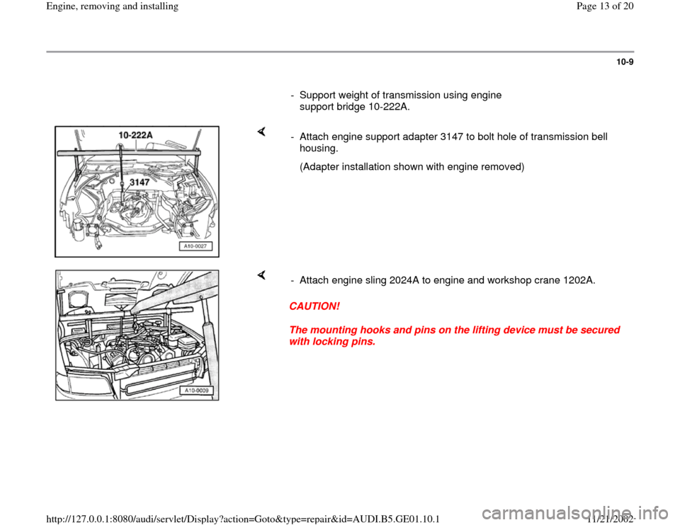 AUDI A4 1999 B5 / 1.G AFC Engine Assembly User Guide 10-9        -  Support weight of transmission using engine  support bridge 10-222A.       -  Attach engine support adapter 3147 to bolt hole of transmission bell  housing.     (Adapter installation sh